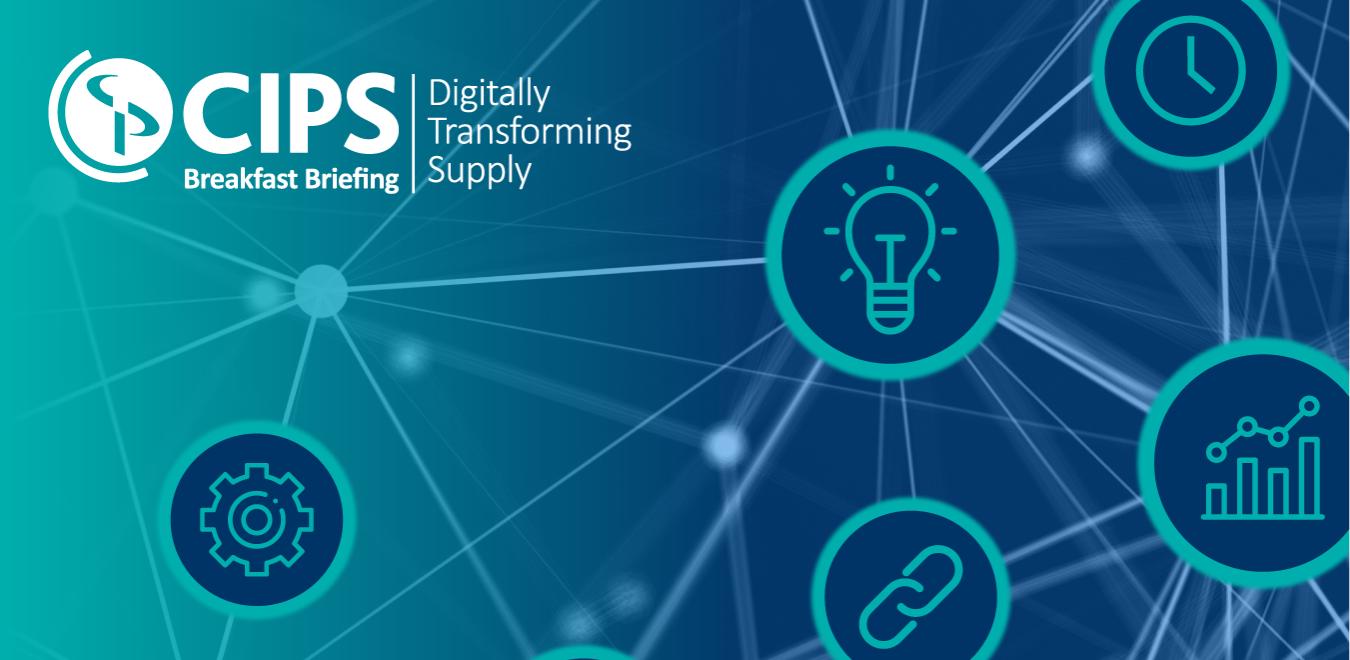 CIPS Breakfast Briefing - Digitally Transforming Supply