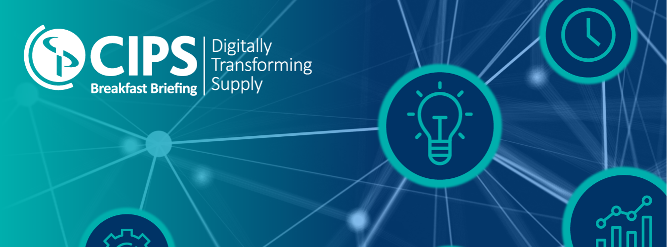 CIPS Breakfast Briefing - Digitally Transforming Supply